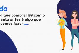 Por que comprar Bitcoin o quanto antes é algo que devemos fazer